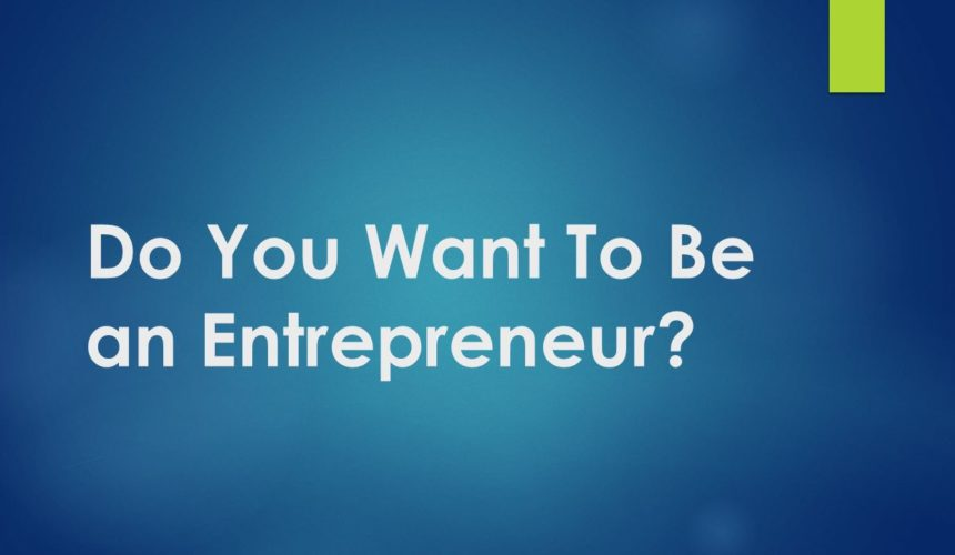 WHICH ENTREPRENEUR DO YOU WANT TO BE?